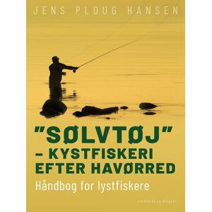 """Jens Ploug Hansen """"Sølvtøj"""" – kystfiskeri efter havørred. Håndbog for lystfiskere"""