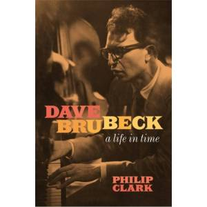 Philip Clark Dave Brubeck: A Life in Time