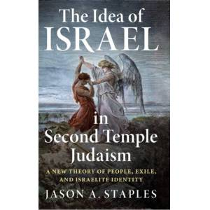 Jason A. Staples The Idea of Israel in Second Temple Judaism