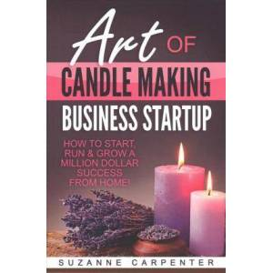 ART Of Candle Making Business Startup by Suzanne Carpenter