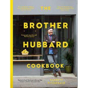 Brother The Brother Hubbard Cookbook by Garrett Fitzgerald