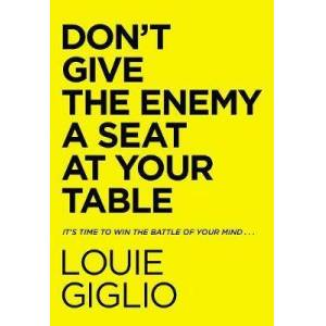 Don't Give the Enemy a Seat at Your Table by Louie Giglio