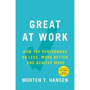 Great at Work by Morten T. Hansen