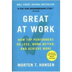 Hansen, Morten T. Great at Work: How Top Performers Do Less, Work Better, and Achieve More Sidottu