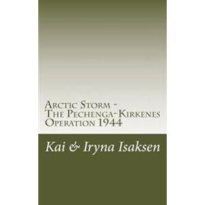 Arctic Storm: The Pechenga-Kirkenes Operation 1944