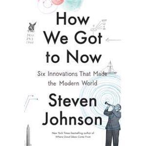 Johnson, Steven How We Got to Now: Six Innovations That Made the Modern World Sidottu
