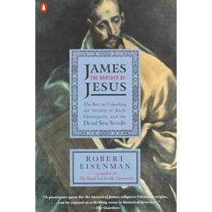 Brother James the Brother of Jesus: The Key to Unlocking the Secrets of Early Christianity and the Dead Sea Scrolls