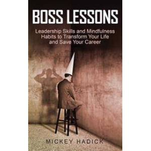 Boss Lessons: Leadership Skills and Mindfulness Habits to Transform Your Life and Save Your Career