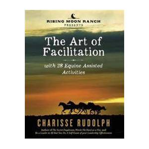 ART The Art of Facilitation, with 28 Equine Assisted Activities