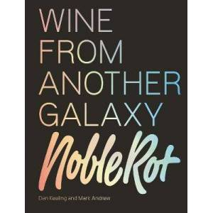 The Noble Rot Book: Wine from Another Galaxy by Dan Keeling