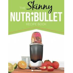 The Skinny Nutribullet Recipe Book by Cooknation