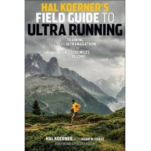 Hal Koerner's Field Guide to Ultrarunning by Hal Koerner