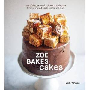 Zoe Bakes Cakes: A Baking Book by Zoe Francois