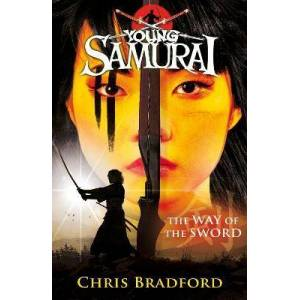 The Way of the Sword (Young Samurai, Book 2) by Chris Bradford