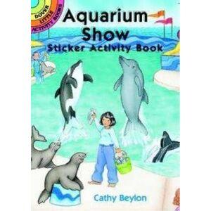 Aquarium Show Sticker Activity Book by Cathy Beylon
