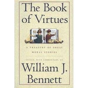 The Book of Virtues by William J. Bennett