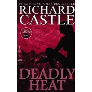Nikki Heat Book Five - Deadly Heat: (Castle) by Richard Castle
