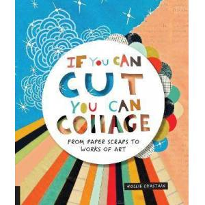 If You Can Cut, You Can Collage by Hollie Chastain