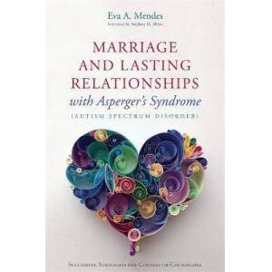 Marriage and Lasting Relationships with Asperger's by Eva A. Mendes