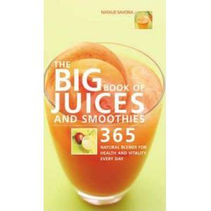 Big Book of Juices and Smoothies: 365 Natural Blends by Natalie Savona