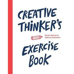 Creative Thinker's Exercise Book by Katrine Granholm