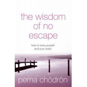 Pema Chödrön The Wisdom of No Escape: How to love yourself and your world