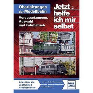 Pietsch Oberleitungen auf der modellbahn-Voraussetzungen, Auswahl und Fahrbetrieb 978-3-613-71472-4