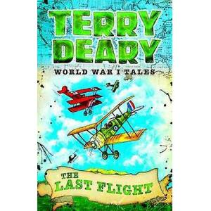 World War I Tales The Last Flight by Terry Deary