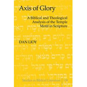 Axis of Glory  A Biblical and Theological Analysis of the Temple Mo...