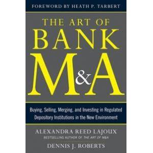 ART Lajoux, Alexandra Reed The Art of Bank M&A: Buying, Selling, Merging, and Investing in Regulated Depository Institutions in the New Environment (0071799567)