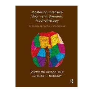 Ten Have-De Labije, Josette Mastering Intensive Short-Term Dynamic Psychotherapy (1855758210)