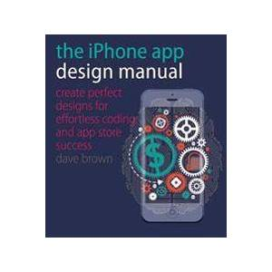 Apple Brown, David S. The iPhone App Design Manual: Create Perfect Designs for Effortless Coding and App Store Success (1440332991)