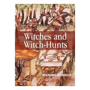 Behringer Wolfgang Witches and Witch-Hunts (0745627188)