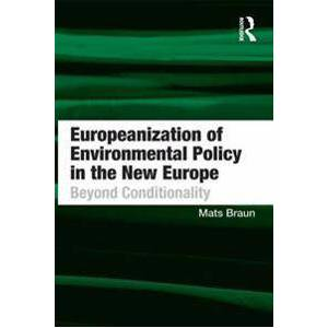 Braun Mats Europeanization of Environmental Policy in the New Europe (1317139143)
