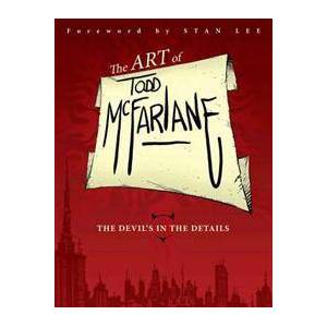 ART McFarlane, Todd The Art of Todd McFarlane: The Devil's in the Details (1607067161)