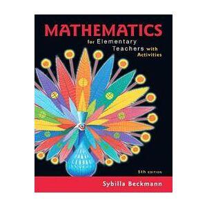 Beckmann Sybilla Mathematics for Elementary Teachers with Activities (0134392795)