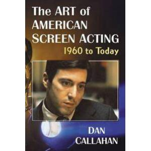 ART Callahan, Dan The Art of American Screen Acting, 1960 to Today (147667695X)