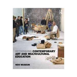 ART New Museum Rethinking Contemporary Art and Multicultural Education (0415960851)