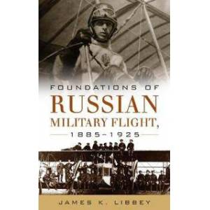 Libbey, James Foundations of Russian Military Flight 1885-1925 (1682474232)