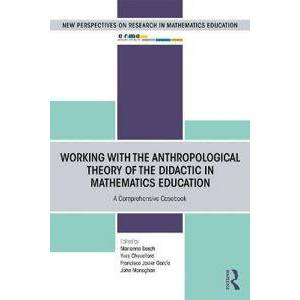 Bosch Marianna Working with the Anthropological Theory of the Didactic in Mathematics Education (0367187701)