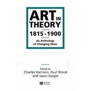 ART Harrison, Charles Art in Theory 1815-1900: An Anthology of Changing Ideas (0631200665)