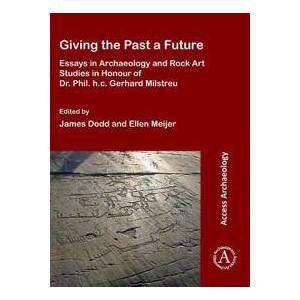 Dodd, James Giving the Past a Future: Essays in Archaeology and Rock Art Studies in Honour of Dr. Phil. H.C. Gerhard Milstreu (1784919705)