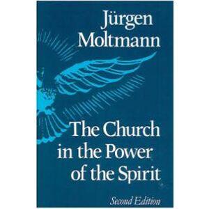 Moltmann, Jurgen The Church in the Power of the Spirit (033400196X)