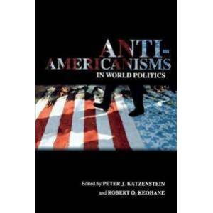 Katzenstein, Peter J. Anti-Americanisms in World Politics (0801473519)