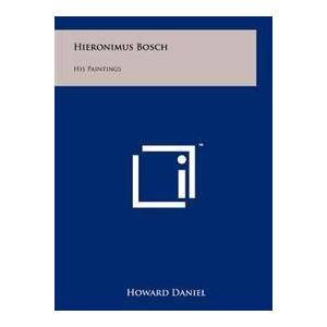 Bosch Daniel, Howard Hieronimus Bosch: His Paintings (125821637X)