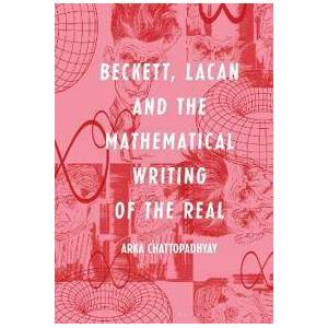 Chattopadhyay, Arka Beckett, Lacan and the Mathematical Writing of the Real (1501341162)