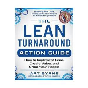 ART The Lean Turnaround Action Guide: How to Implement Lean, Create Value and Grow Your People (0071848908)