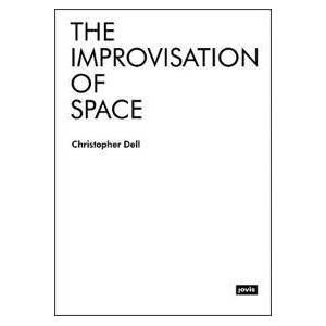Dell Christopher The Improvisation of Space (386859602X)