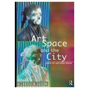 ART Miles, Malcolm Art, Space and the City (0415139430)