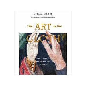 ART Sidore, Micala Art is the Cloth: How to Look at and Understand Tapestries (0764359924)